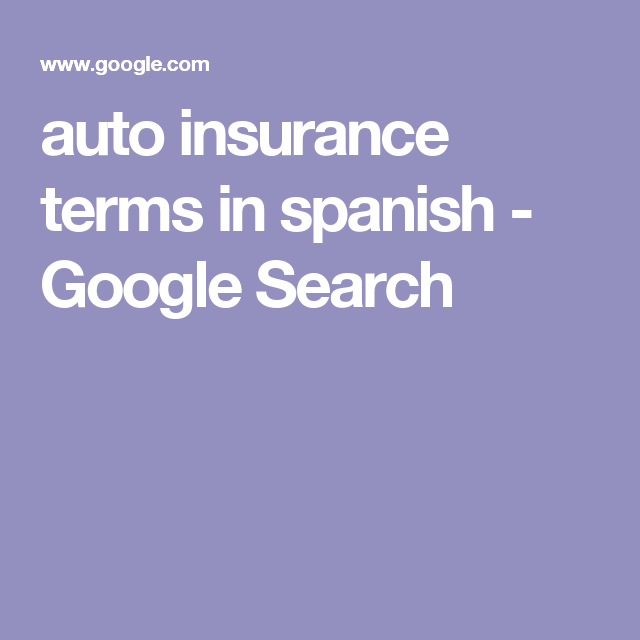 Auto Insurance Terms In Spanish Google Search Car Insurance