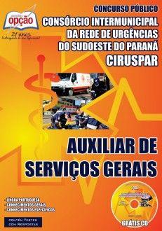 Apostila Concurso Consórcio Intermunicipal da Rede de Urgências do Sudoeste do Paraná - CIRUSPAR / 2014: - Cargo: Auxiliar de Serviços Gerais