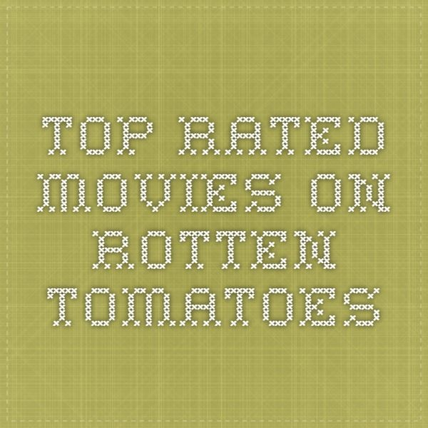 Top Rated Movies On Rotten Tomatoes Top Rated Movies Rotten