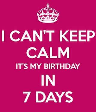 Countdown is on....I can't keep calm...it's my birthday in ...