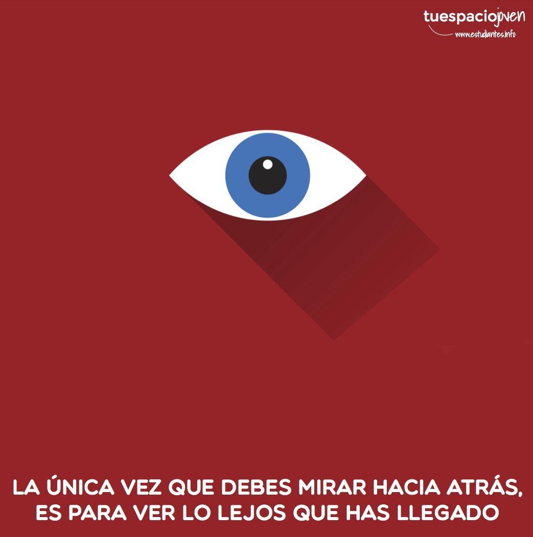 La única vez que debes mirar hacia atrás, es para ver lo lejos que has llegado http://frasesqueinspirantudia.estudiantes.info