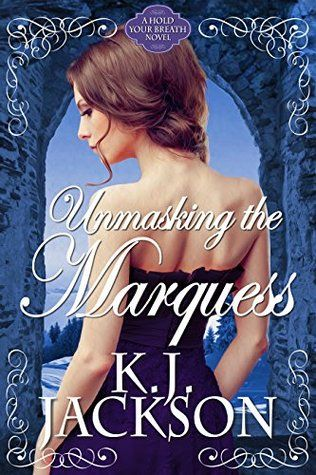 Unmasking the Marquess (Hold Your Breath, #2) By K J Jackason
