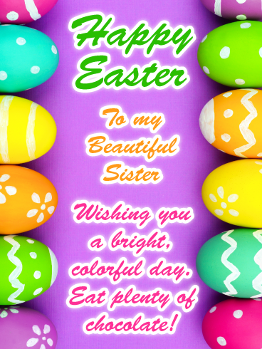 Colorful Eggs Happy Easter Day For Sister Birthday Greeting Cards By Davia Happy Easter Wishes Easter Wishes Happy Easter Pictures Inspiration
