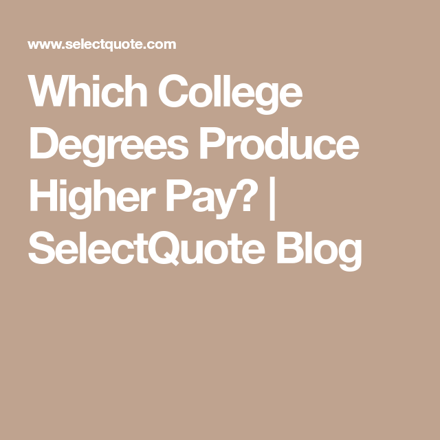 Select Quote Stunning Which College Degrees Produce Higher Pay  Selectquote Blog