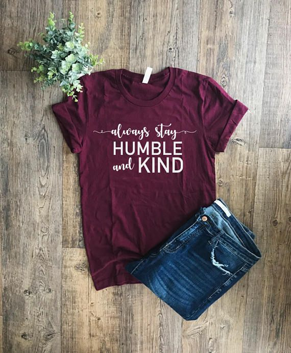 05a24bae Womens Tshirt | Always Stay Humble and Kind Shirt | Printed Tshirts | Faith  Shirts | Southern Style | Tim McGraw Shirt | Womens Graphic Tees