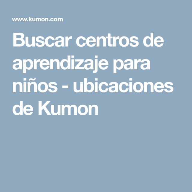 Buscar centros de aprendizaje para niños - ubicaciones de Kumon ...