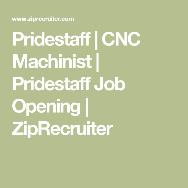 Pridestaff   CNC Machinist   Pridestaff Job Opening   ZipRecruiter