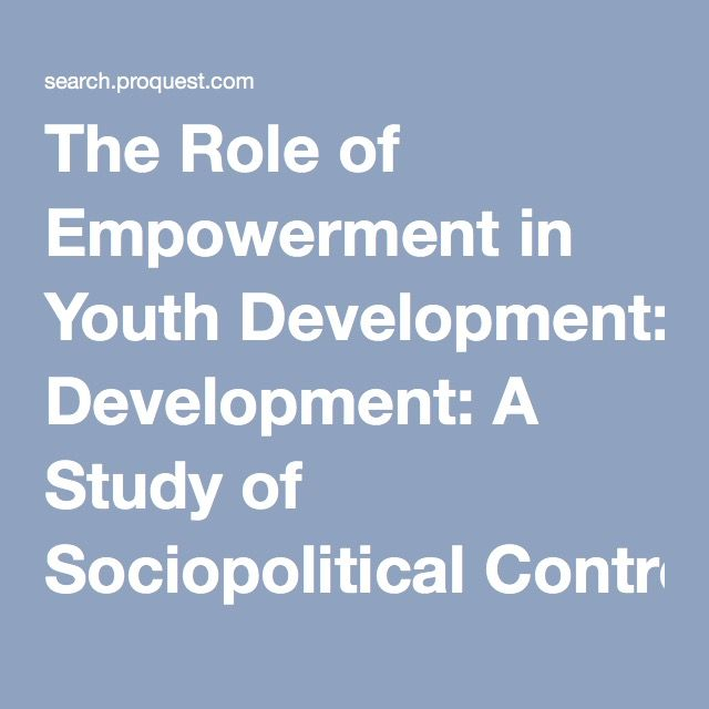 11)  The Role of Empowerment in Youth Development: A Study of Sociopolitical Control as Mediator of Ecological Systems' Influence on Developmental Outcomes - ProQuest Psychology Journals - ProQuest