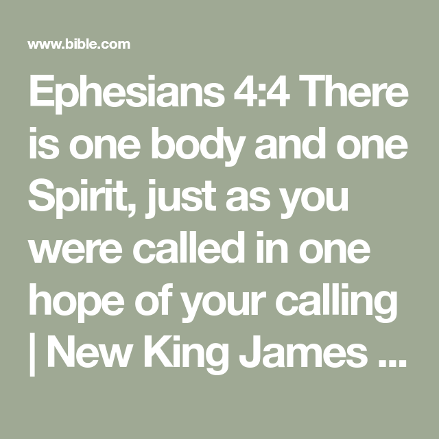 Ephesians 4:4 There is one body and one Spirit, just as you