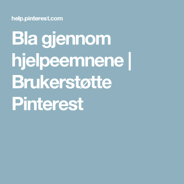 Bla gjennom hjelpeemnene | Brukerstøtte Pinterest