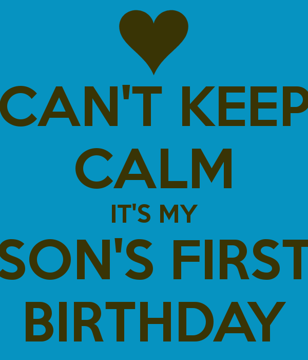5186edba564 CAN T KEEP CALM IT S MY SON S FIRST BIRTHDAY - KEEP CALM AND CARRY ON Image  Generator