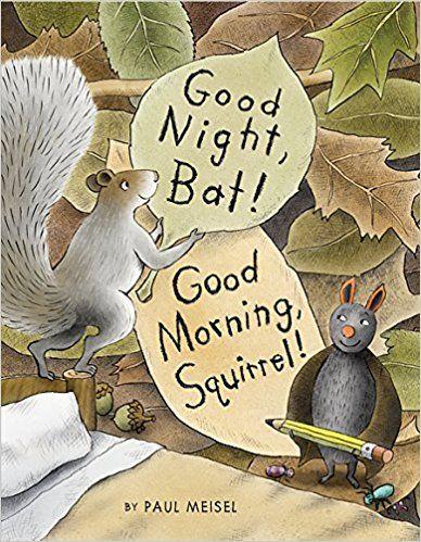 998713ca7f30 Good Night, Bat! Good Morning, Squirrel!: Paul Meisel: 9781629794952: Amazon.com:  Books - nocturnal animlas