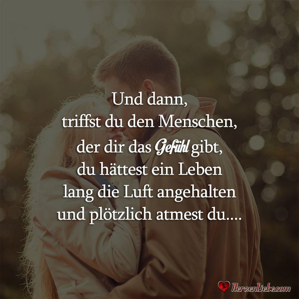 Nur Einmal Im Leben Triffst Du Den Menschen Und Dann Triffst Du Den Menschen Der Dir Das Gefuhl Gibt Romantische Spruche Gefuhle Spruche Verliebt Zitate