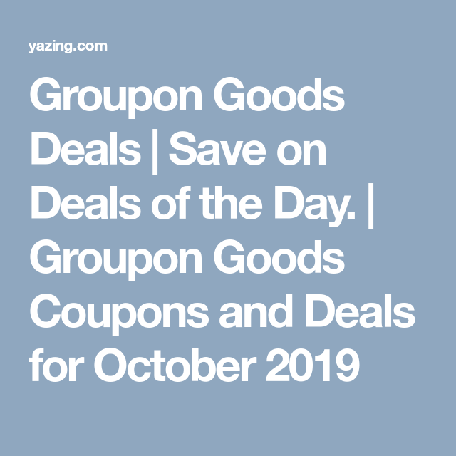 Groupon Goods Deals Save On Deals Of The Day Groupon Goods Coupons And Deals For October 2019 Everyday Essentials Products Coupons Groupon