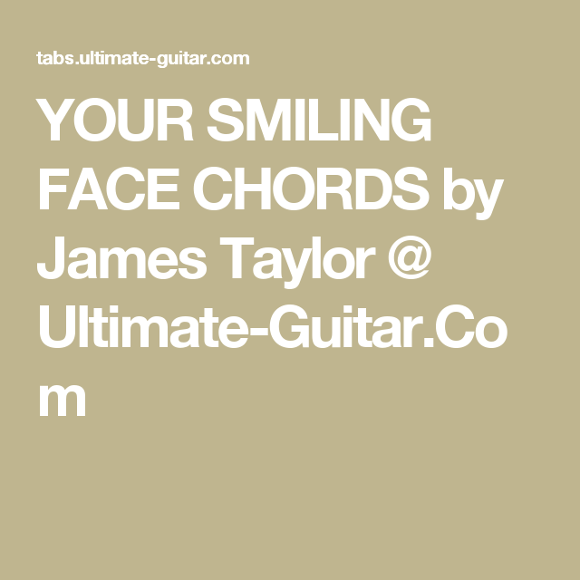 Your Smiling Face Chords By James Taylor Ultimate Guitar All
