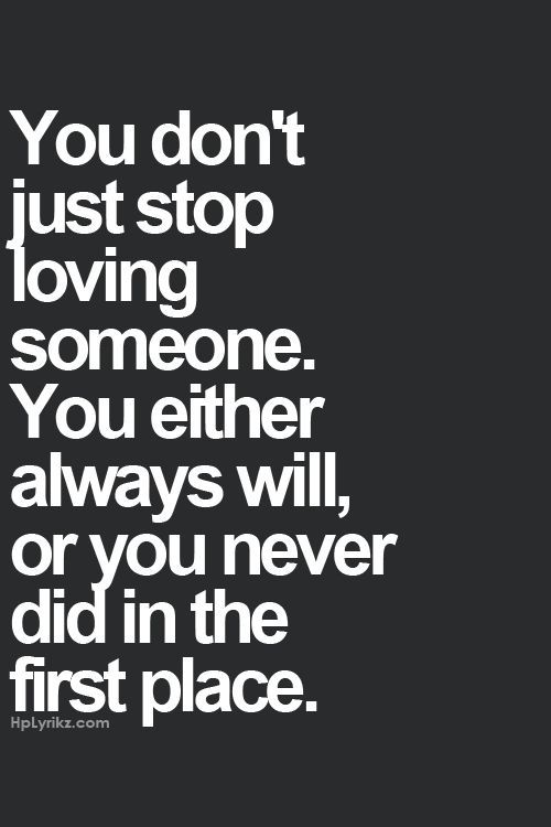 You Donu0027t Just Stop Loving Someone Quote   Google Search