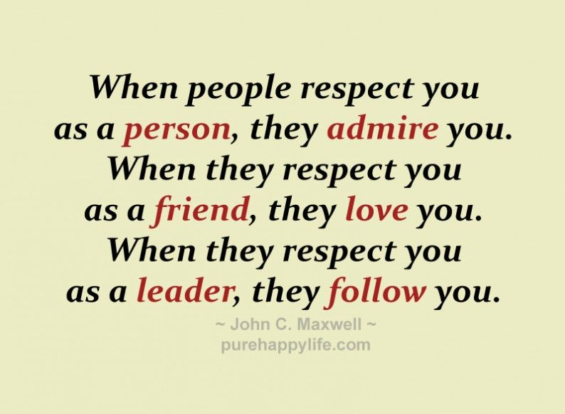 Leadership Quotes When People Respect You As A Person They Admire You Leadership Quotes Inspirational Words Uplifting Quotes