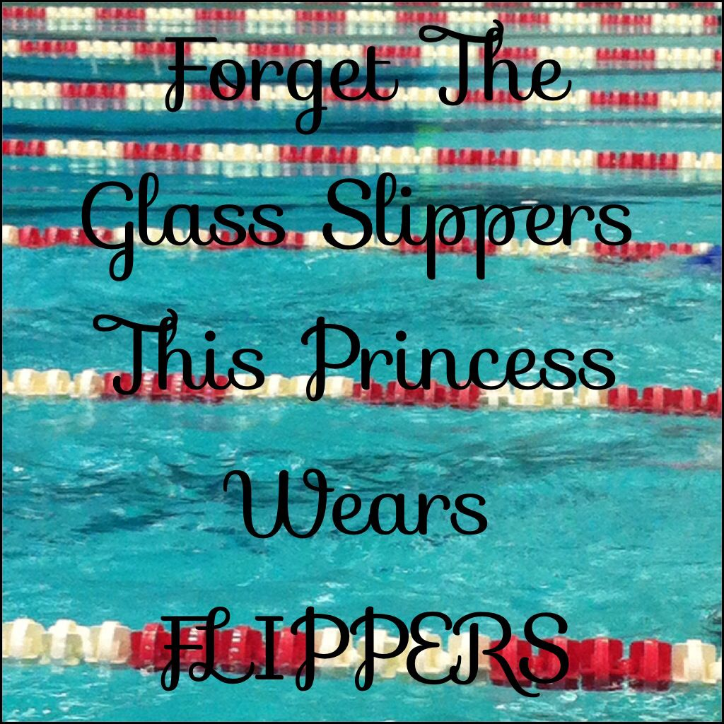 Forget The Glass Slippers This Princess Wears Flippers Swimming Quotes Funny Swimming Quotes Swimming Jokes