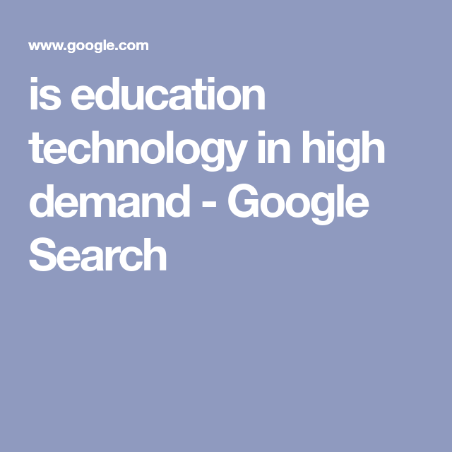 Is Education Technology In High Demand Google Search Educational Technology Technology Skills Education