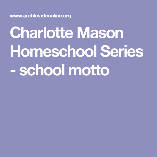 Charlotte Mason Homeschool Series - school motto