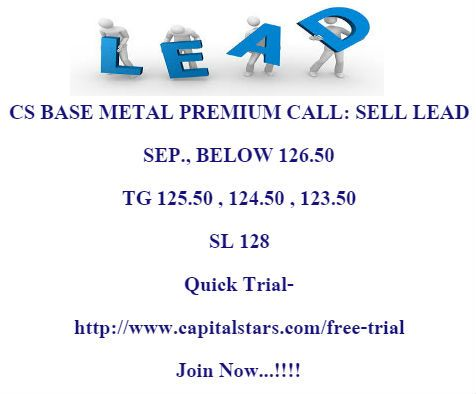 CS BASE METAL PREMIUM CALL: SELL LEAD SEP., BELOW 126.50  TG 125.50 , 124.50 , 123.50  SL 128 Quick Trial- http://www.capitalstars.com/free-trial Join Now...!!!!