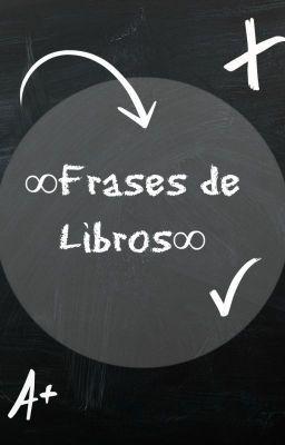 Frases de libros que se encuentran tanto en Wattpad como fuera de ahí.