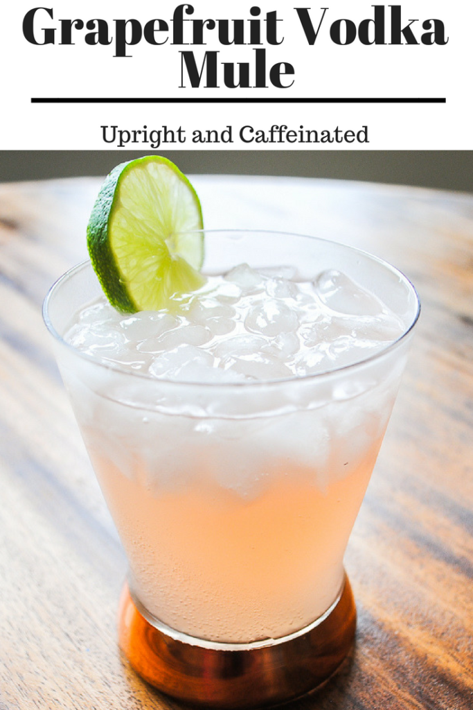Grapefruit Vodka Mule - Upright and Caffeinated