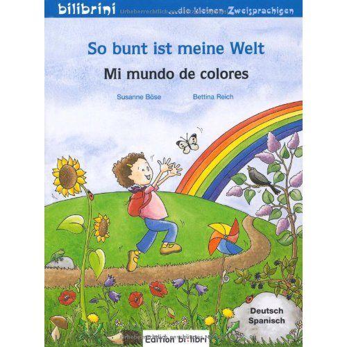 So Bunt Ist Meine Welt = Mi mundo de colores / Susanne Böse.