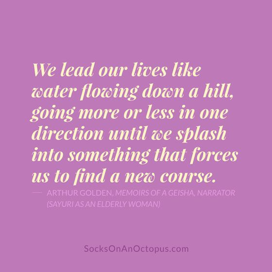 Quote Of The Day: March 17, 2014 | Water flow, Geisha and Memoirs