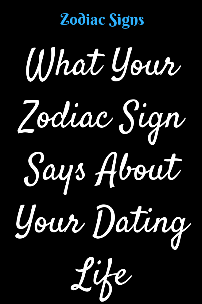 What does your zodiac sign say about your dating life