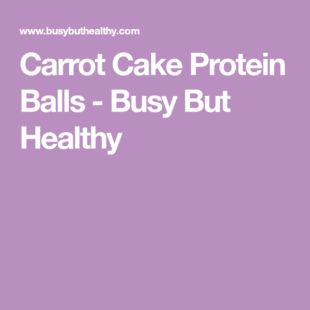 Carrot Cake Protein Balls - Busy But Healthy