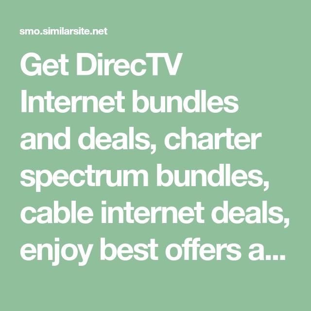Get Directv Internet Bundles And Deals Charter Spectrum Bundles Cable Internet Deals Enjoy Best Offers And Deals In Yo Internet Deals Cable Internet Directv