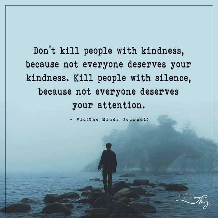 Don T Kill People With Kindness Because Not Everyone Deserves