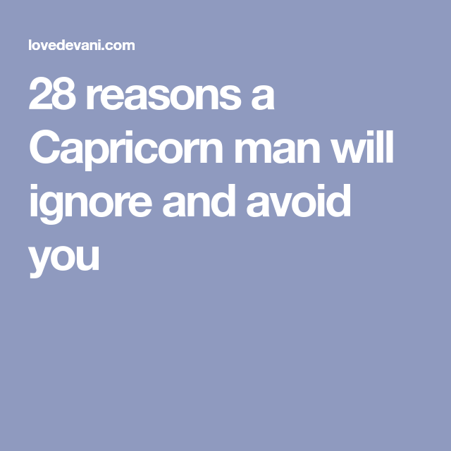 what happens when you ignore a capricorn man