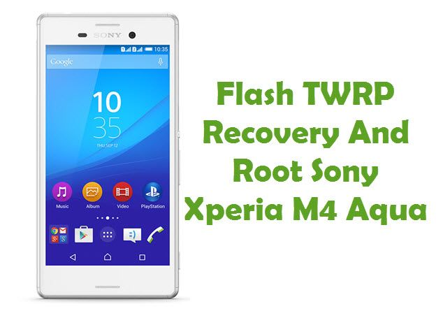 How To Install TWRP Recovery & Root Sony Xperia M4 Aqua