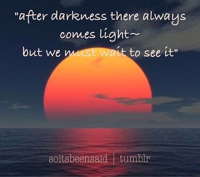 Quote Quotes Quoted Quotation Quotations After Darkness There Always Comes Light But We Must Wait To See It H Light And Dark Quotes Hope Motivation Dark Quotes
