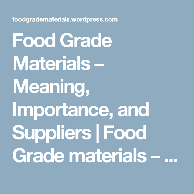 Food Grade Materials – Meaning, Importance, and Suppliers