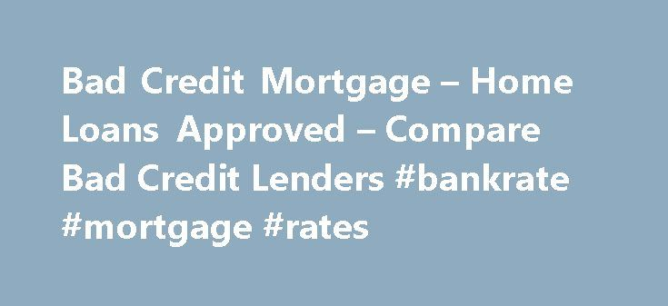 Bad Credit Mortgage \u2013 Home Loans Approved \u2013 Compare Bad Credit