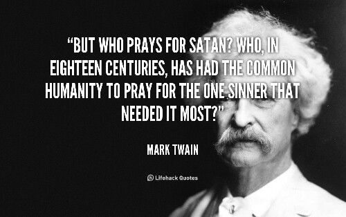 Who, In Eighteen Centuries, Has Had The Common Humanity To Pray For The One  Sinner That Needed It Most?   Mark Twain At Lifehack Quotes