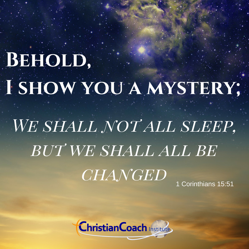 Behold, I show you a mystery; we shall not all sleep, but we should all be changed. 1 Corinthians 15:51#CCInstitute
