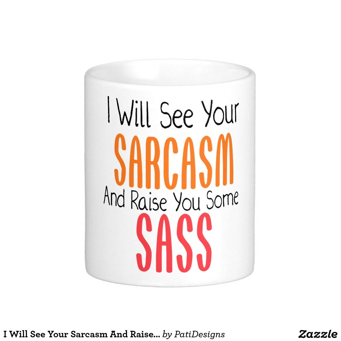 I Will See Your Sarcasm And Raise You Some Sass Coffee Mug Zazzle Com White Coffee Mugs Mugs Coffee Love