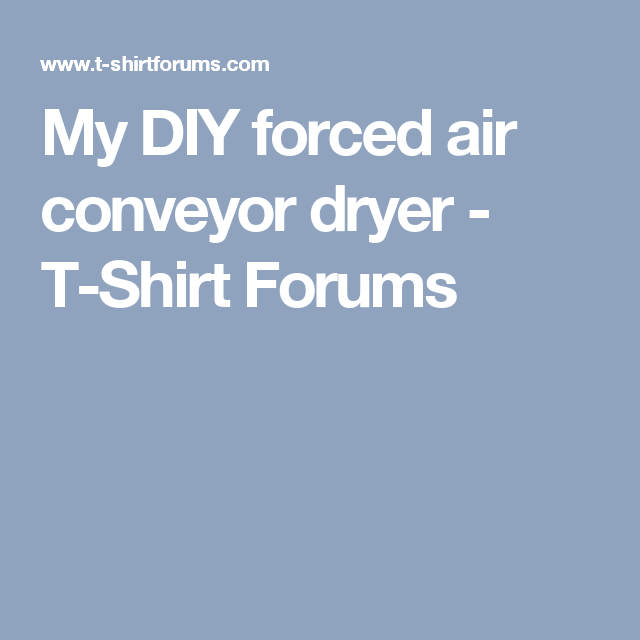 My DIY forced air conveyor dryer T Shirt Forums | Dryer