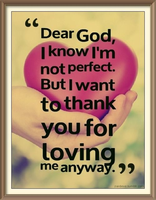 Not Found Thank You For Loving Me Dear God Courage Quotes