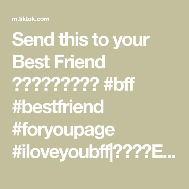 Send This To Your Best Friend Bff Bestfriend Foryoupage Iloveyoubff Eva Tiktok Global Video Best Friends Bff The Creator