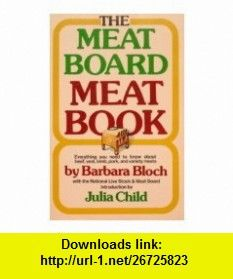 The Meat Board Meat Book (9780875021201) Barbara Bloch, Julia Child , ISBN-10: 0875021204  , ISBN-13: 978-0875021201 ,  , tutorials , pdf , ebook , torrent , downloads , rapidshare , filesonic , hotfile , megaupload , fileserve
