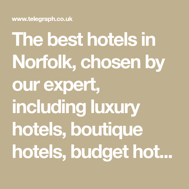 The best hotels in Norfolk, chosen by our expert, including luxury hotels, boutique hotels, budget hotels and Norfolk hotel deals. Read the reviews and book.