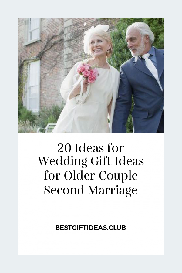 20 Ideas For Wedding Gift Ideas For Older Couple Second Marriage 20 Ideas For Couple Gift I In 2020 Wedding Gifts Older Couple Wedding Thoughtful Wedding Gifts