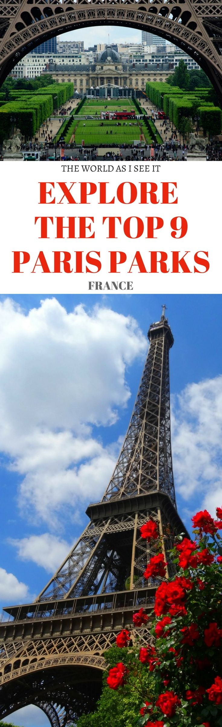 Discover The Top Paris Parks The World As I See It Paris Travel Guide Europe Trip Itinerary Europe Travel