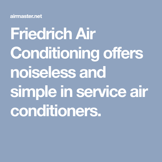 Friedrich Air Conditioning Offers Noiseless And Simple In