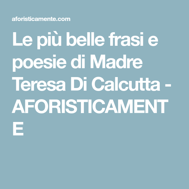 Le Più Belle Frasi E Poesie Di Madre Teresa Di Calcutta